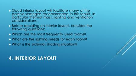 4. INTERIOR LAYOUT  Good interior layout will facilitate many of the passive strategies recommended in this toolkit, in particular thermal mass, lighting.
