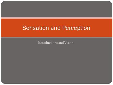 Introductions and Vision Sensation and Perception.
