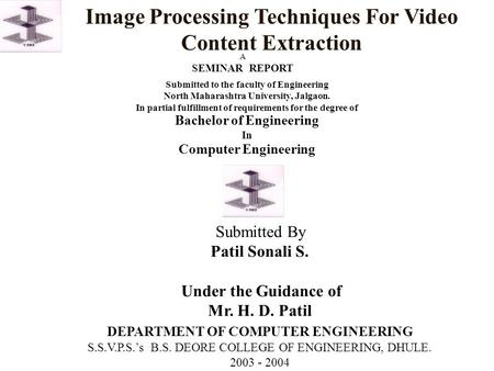 Bachelor of Engineering In Image Processing Techniques For Video Content Extraction Submitted to the faculty of Engineering North Maharashtra University,