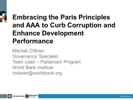 Embracing the Paris Principles and AAA to Curb Corruption and Enhance Development Performance Mitchell O'Brien Governance Specialist Team Lead – Parliament.