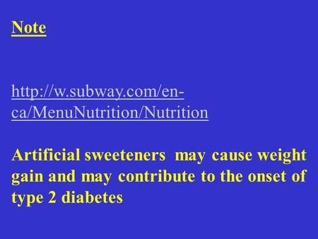 Note  ca/MenuNutrition/Nutrition Artificial sweeteners may cause weight gain and may contribute to the onset of type 2 diabetes.