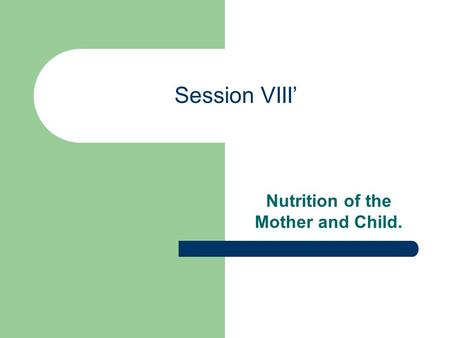 Session VIII' Nutrition of the Mother and Child..