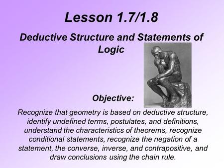 Lesson 1.7/1.8 Deductive Structure and Statements of Logic Objective: Recognize that geometry is based on deductive structure, identify undefined terms,
