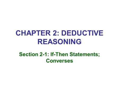CHAPTER 2: DEDUCTIVE REASONING Section 2-1: If-Then Statements; Converses.