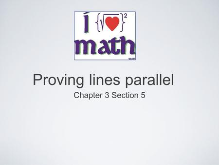 Proving lines parallel Chapter 3 Section 5. converse corresponding angles postulate If two lines are cut by a transversal so that corresponding angles.
