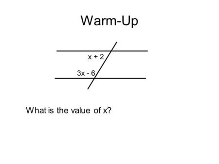 Warm-Up x + 2 3x - 6 What is the value of x?. Geometry 3-3 Proving Lines Parallel.