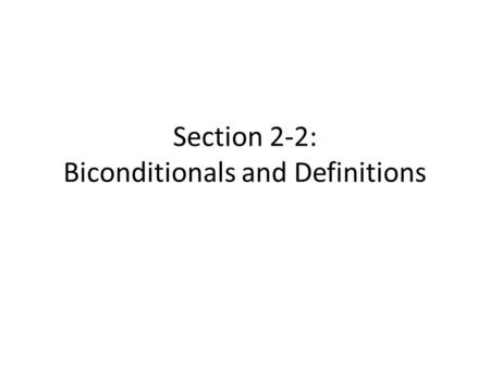 Section 2-2: Biconditionals and Definitions. Conditional: If two angles have the same measure, then the angles are congruent. Converse: If two angles.