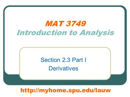 MAT 3749 Introduction to Analysis Section 2.3 Part I Derivatives