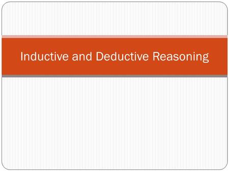 Inductive and Deductive Reasoning. Definitions: Conditionals, Hypothesis, & Conclusions: A conditional statement is a logical statement that has two parts: