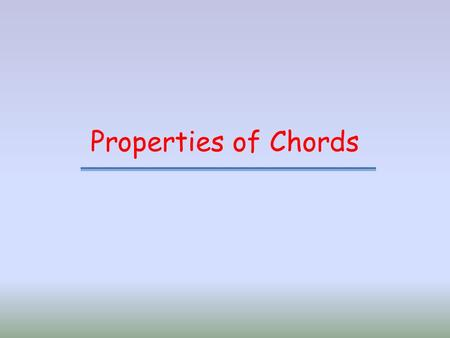 Properties of Chords. When a chord intersects the circumference of a circle certain properties will be true.
