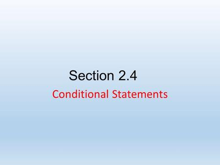 "Section 2.4 Conditional Statements. The word ""logic"" comes from the Greek word logikos, which means ""reasoning."" We will be studying one basic type of."