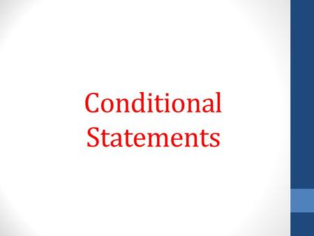 Conditional Statements. Conditional Statement Another name for an IF-THEN statement is a CONDITIONAL STATEMENT. Every conditional has 2 parts. The part.