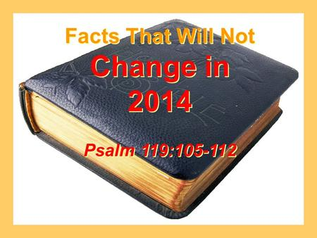 Facts That Will Not Change in 2014 Psalm 119:105-112.
