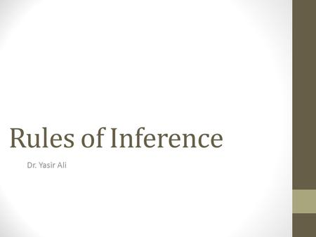 Rules of Inference Dr. Yasir Ali.