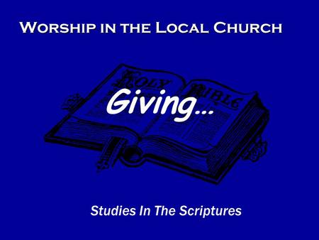 Worship in the Local Church Studies In The Scriptures Giving…