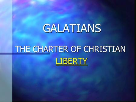 GALATIANS THE CHARTER OF CHRISTIAN LIBERTY LIBERTY.