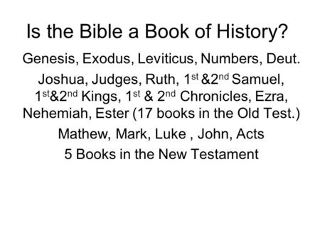 Is the Bible a Book of History? Genesis, Exodus, Leviticus, Numbers, Deut. Joshua, Judges, Ruth, 1 st &2 nd Samuel, 1 st &2 nd Kings, 1 st & 2 nd Chronicles,