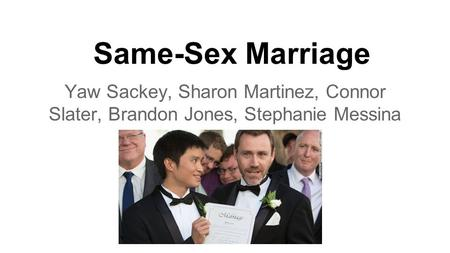 Same-Sex Marriage Yaw Sackey, Sharon Martinez, Connor Slater, Brandon Jones, Stephanie Messina.