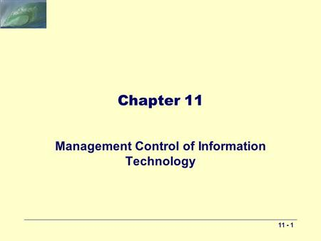 11 - 1 Chapter 11 Management Control of Information Technology.