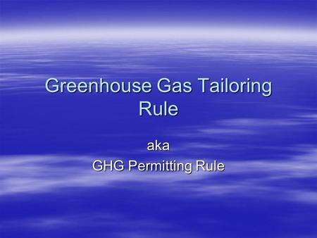 Greenhouse Gas Tailoring Rule aka GHG Permitting Rule.