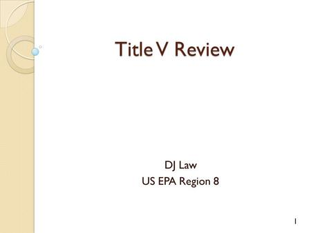 1 Title V Review DJ Law US EPA Region 8. 2 Overview Know your process Permit isn't always the most important document Permit size shouldn't be scary.