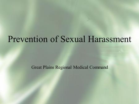 Prevention of Sexual Harassment Great Plains Regional Medical Command.