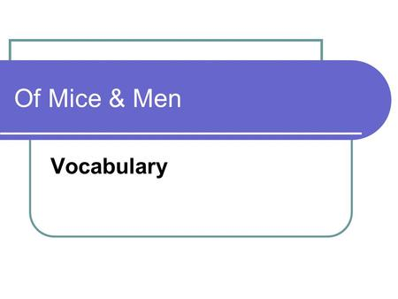 Of Mice & Men Vocabulary. Mottle Spotted Despair Hopeless.