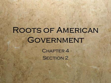 Roots of American Government Chapter 4 Section 2 Chapter 4 Section 2.