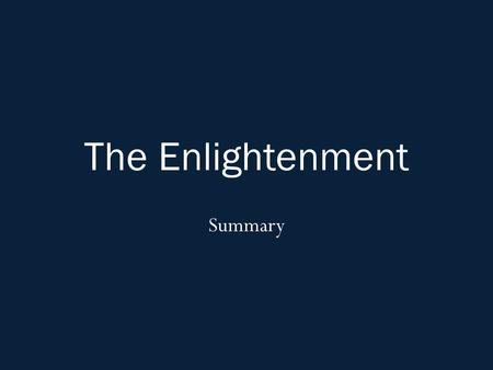 The Enlightenment Summary. Scientific Revolution Leads to Enlightenment 1500-1700: European scientists using reason to discover laws of nature – Very.