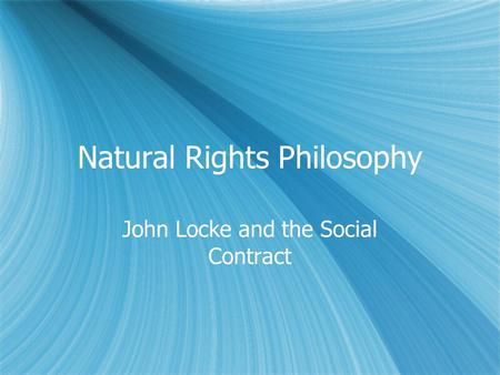 Natural Rights Philosophy John Locke and the Social Contract.