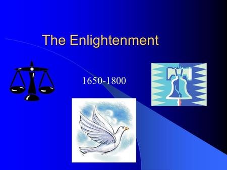 The Enlightenment 1650-1800.  Renaissance  Individuality  Reformation  Increased literacy, questioning of authority  Absolute Monarchy  the more.