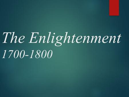 The Enlightenment 1700-1800. Immanuel Kant What is Enlightenment? (1784) Enlightenment is man's release from his self- incurred tutelage. Tutelage is.