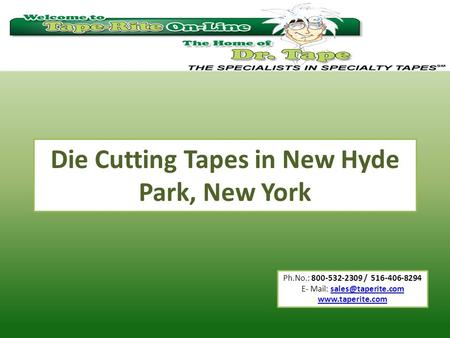 Ph.No.: 800-532-2309 / 516-406-8294 E- Mail:  Die Cutting Tapes in New Hyde Park, New York.