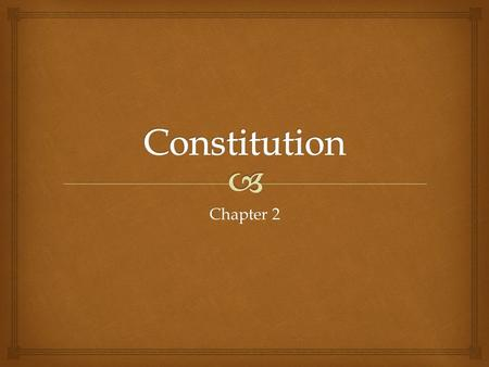 Chapter 2.   A plan that sets forth the structure and powers of government.  Specify main institutions of government.  State powers of the institutions.