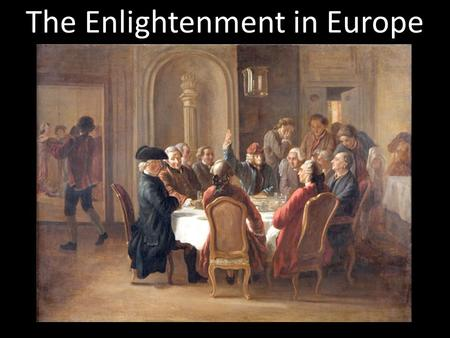 The Enlightenment in Europe. Section 2 Enlightenment in Europe Main Idea: A revolution in intellectual activity changed Europeans' view of government.