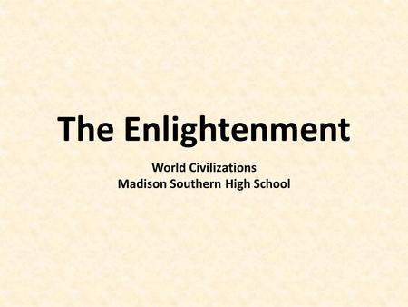 The Enlightenment World Civilizations Madison Southern High School.