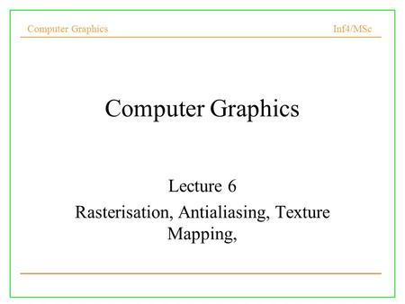 Lecture 6 Rasterisation, Antialiasing, Texture Mapping,