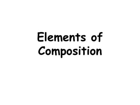 Elements of Composition. Angle of view Bird's eye view – high Worm's eye view – low.