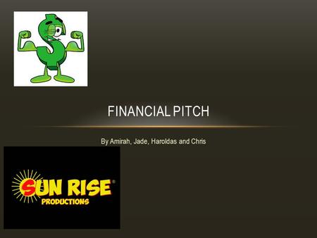 By Amirah, Jade, Haroldas and Chris FINANCIAL PITCH.
