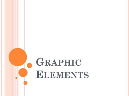 G RAPHIC E LEMENTS. BORDER Plain or decorative frame around any page element can bring focus.