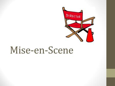 Mise-en-Scene. Mise-en-Scene: refers to the staging of a scene it is the overall look/feel of a scene (or even an entire movie) it is the arrangement.