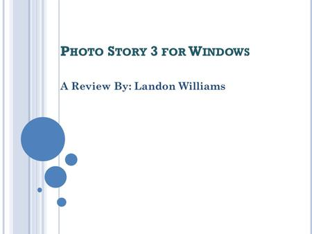 P HOTO S TORY 3 FOR W INDOWS A Review By: Landon Williams.