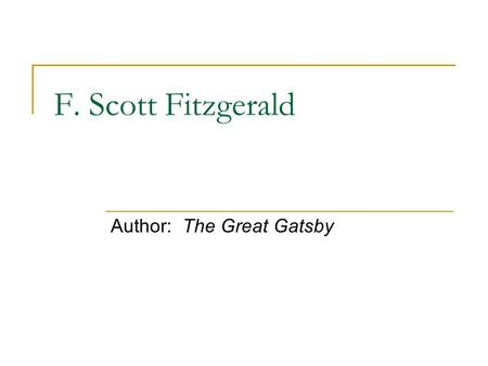 F. Scott Fitzgerald Author: The Great Gatsby. Frances Scott Fitzgerald Born St. Paul, Minnesota, September 24. 1896 Named after his father's distant relative,