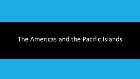 The Americas and the Pacific Islands. Geography: Mesoamerica Bordered Pacific Ocean to the West and Atlantic to the East Desert to the north Tropical.
