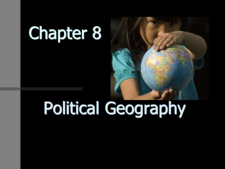 Chapter 8 Political Geography. How is space politically organized into States and Nations? Political Geography is the study of the political organization.
