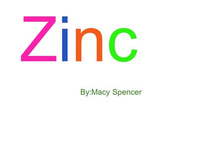ZincZinc By:Macy Spencer. Element Symbol Periodic Table.