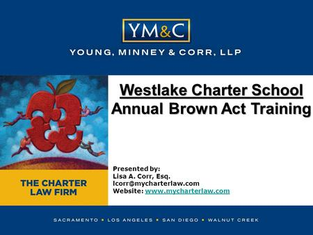 Westlake Charter School Annual Brown Act Training Presented by: Lisa A. Corr, Esq. Website: