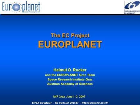 I3/CA Europlanet - EC Contract 001637 -  The EC Project EUROPLANET Helmut O. Rucker and the EUROPLANET Graz Team Space Research.