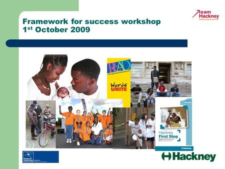 Framework for success workshop 1 st October 2009.