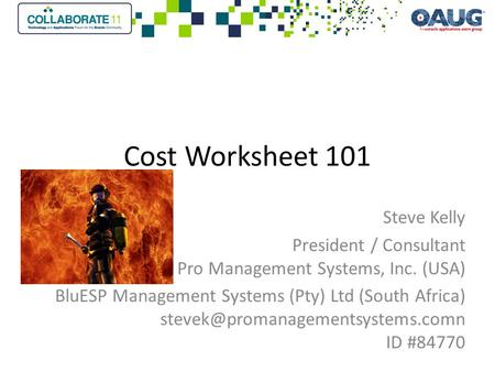 Cost Worksheet 101 Steve Kelly President / Consultant Pro Management Systems, Inc. (USA) BluESP Management Systems (Pty) Ltd (South Africa)
